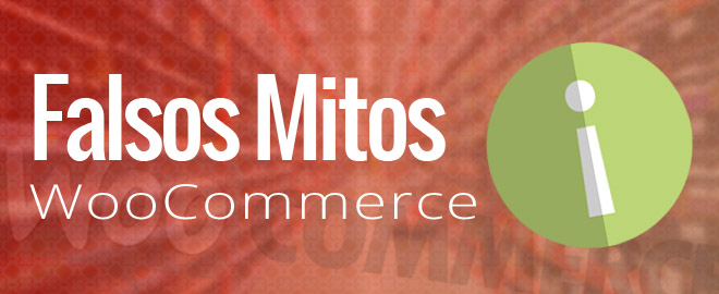 5 Falsos mitos sobre WooCommerce