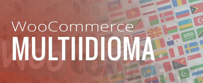 Introducción a WooCommerce multiidioma. ¿Qué solución elegir?
