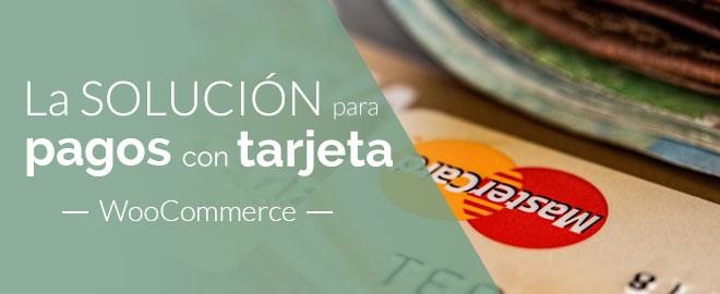La mejor solución para pagos con tarjeta en WooCommerce