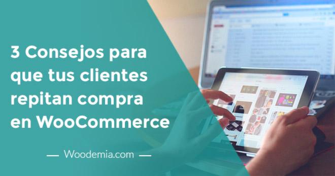 3 Consejos para que tus clientes repitan compra en WooCommerce