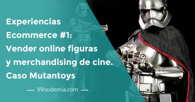 Experiencias eCommerce #1. Vender online figuras y merchandising de cine, comics y videojuegos. Caso Mutantoys