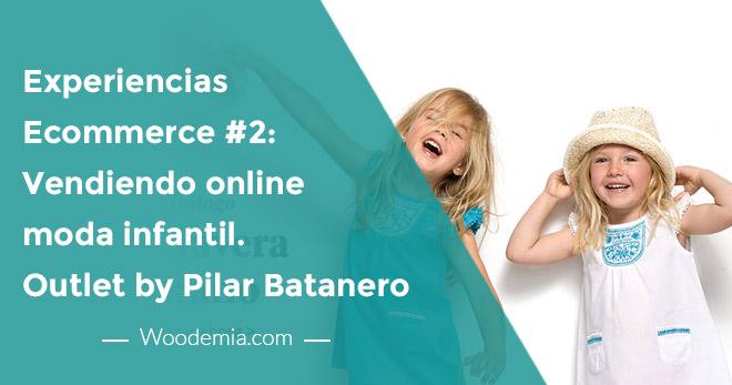 Experiencias eCommerce #2. Vendiendo online moda infantil. Caso Outlet by Pilar Batanero